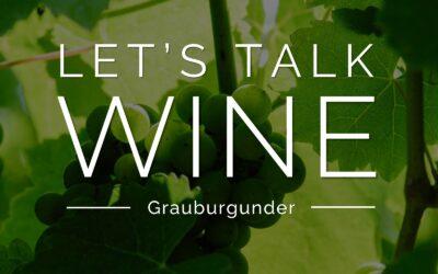 Let's talk WINE – Grauburgunder